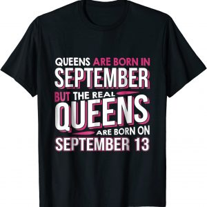 Real Queens Are Born On September 13 T-shirt 13th Birthday