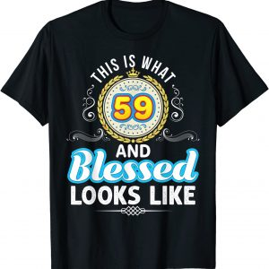 This Is What 59 And Blessed Looks Like 59th Happy Birthday T-Shirt